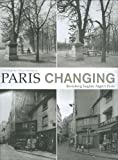 Paris Changing: Revisiting Eugene Atgets Paris