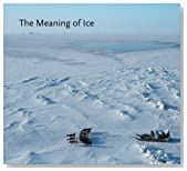 The Meaning of Ice: People and Sea Ice in Three Arctic Communities