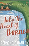 Into the Heart of Borneo: An Account of a Journey Made in 1983 to the Mountains of Batu Tiban with
