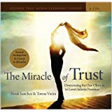 The Miracle of Trust: Overcoming the One Obstacle to Love's Infinite Presence ~ Nouk Sanchez