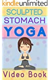 Sculpted Stomach Yoga: Yoga Poses That  Help You Achieve A Flat, Sexy,  Stomach