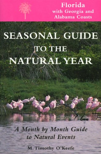 Seasonal Guide to the Natural Year--Florida, with Georgia and Alabama Coasts: A Month by Month Guide to Natural Events