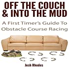 Off the Couch & into the Mud: A First Timer's Guide to Obstacle Course Racing Hörbuch von Josh Rhodes Gesprochen von: Josh Rhodes