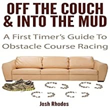 Off the Couch & into the Mud: A First Timer's Guide to Obstacle Course Racing | Livre audio Auteur(s) : Josh Rhodes Narrateur(s) : Josh Rhodes