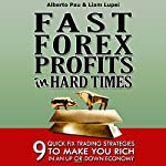 Fast Forex Profits in Hard Times: 9 Quick Fix Strategies to Make You Rich in an up or down Economy | Liam Lupei,Alberto Pau
