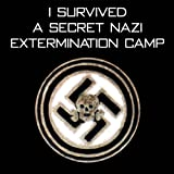 I Survived A Secret Nazi Extermination Camp: A Shocking True Story