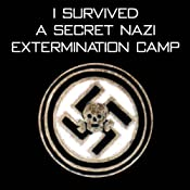 I Survived A Secret Nazi Extermination Camp: A Shocking True Story | [Mark Irwin Forstater]