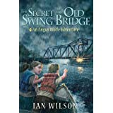 The Secret of the Old Swing Bridge (Angus Wolfe Adventures, Volume 1)by Ian Wilson