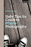 Sixty Tips for Creative iPhone Photography