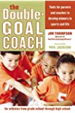 The Double-Goal Coach: Positive Coaching Tools for Honoring the Game and Developing Winners in Sports and Life (Harperresource Book)