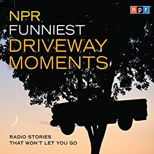 NPR Funniest Driveway Moments: Radio Stories That Won't Let You Go | [NPR]