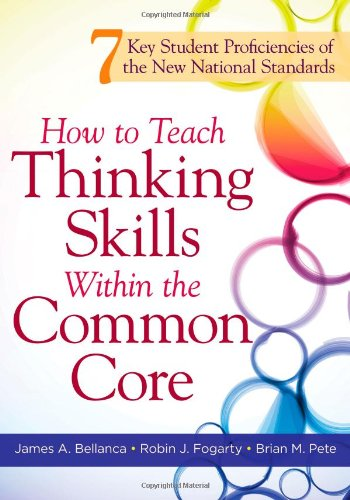 How To Teach Thinking Skills Within The Common Core 7 Key Student Proficiencies Of