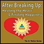 After Breaking Up: Healing the Heart & Finding Happiness | James E. Watson