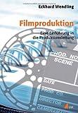 Filmproduktion. Eine Einführung in die Produktionsleitung (Praxis Film)