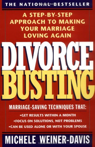Divorce Busting: A Step-by-Step Approach to Making Your Marriage Loving Again