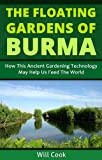 The Floating Gardens of Burma: How This Ancient Gardening Technology May Help Us Feed The World (Gardening Guidebooks)