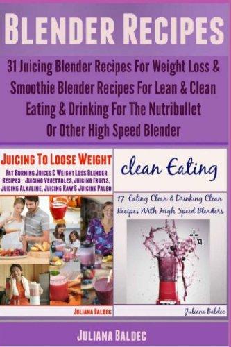 Blender Recipes: 31 Juicing Blender Recipes For Weight Loss & Smoothie Blender Recipes by Juliana Baldec