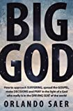 Big God: How to approach suffering, spread the gospel, make decisions and pray in the light of a God who really is in the drivin