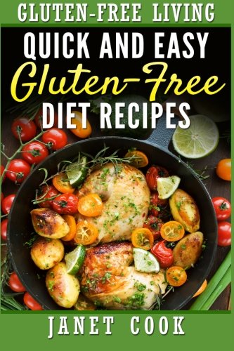 Quick and Easy Gluten-Free  Diet Recipes (Gluten Free living) (Volume 1) by Janet Cook