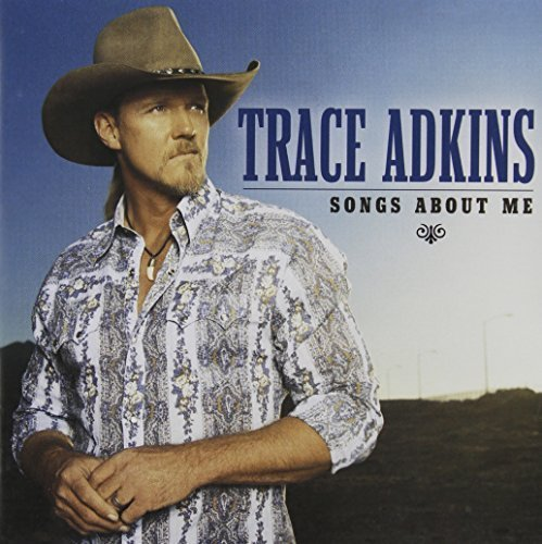 Trace Adkins - TRACE ADKINS  songs about me - Zortam Music