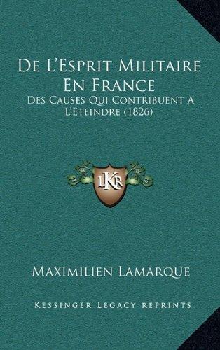 de L'Esprit Militaire En France: Des Causes Qui Contribuent A L'Eteindre (1826)