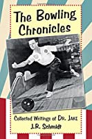 The Bowling Chronicles: Collected Writings of Dr. Jake
