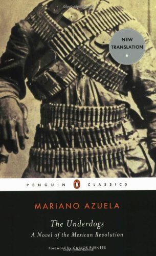 The Underdogs: A Novel of the Mexican Revolution (Penguin...