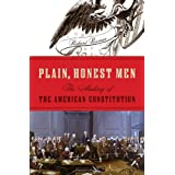 Plain, Honest Men: The Making of the American Constitution ~ Richard R. Beeman