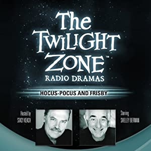 Hocus-Pocus and Frisby: The Twilight Zone Radio Dramas (Dramatized) | [Rod Serling]