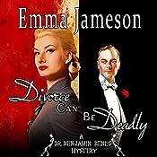 Divorce Can Be Deadly: Dr. Benjamin Bones Mysteries, Book 2 | Emma Jameson