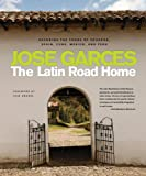 The Latin Road Home: Savoring the Foods of Ecuador, Spain, Cuba, Mexico, and Peru thumbnail