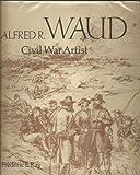 Alfred R. Waud: Civil War Artist