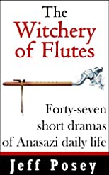 The Witchery of Flutes: Forty-seven short dramas of Anasazi daily life