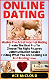Online Dating:  Master The Art of Internet Dating- Create The Best Profile, Choose The Right Pictures, Communication Advice, Finding What You Are Looking ... Strategies, Dating Advice) (English Edition)