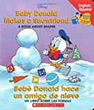 Baby Donald Makes A Snowfriend / Bebe Donald hace un amigo de nieve: Baby Donald Makes A Snowfriend/beb Donald Hace (Baby's First Disney Books) (Spanish and English Edition)