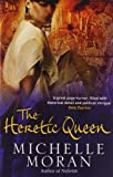 The Heretic Queen Michelle Moran