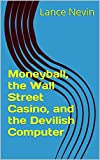 img - for Moneyball, the Wall Street Casino, and the Devilish Computer book / textbook / text book