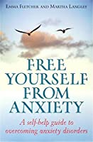 Free Yourself From Anxiety: A self-help guide to overcoming anxiety disorder (English Edition)