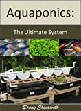 Aquaponics: The Ultimate in Gardening