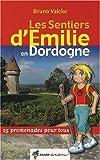 echange, troc Bruno Valcke - Les sentiers d'Emilie en Dordogne : 25 promenades pour tous