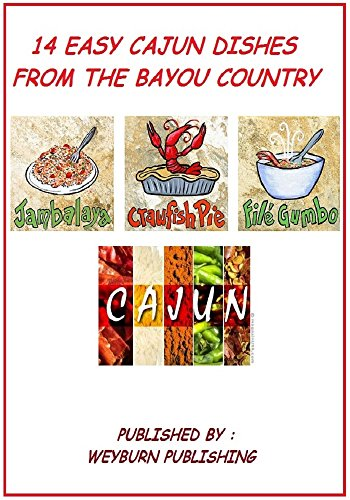 14 Cajun Dishes From The Bayou Country: easy cajun cooking for beginners (chef walter weyburns international cooking) by walter weyburn