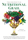 Nutritional Grail: Ancestral Wisdom, Breakthrough Science, and the Dawning Nutritional Renaissance
