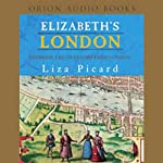 Elizabeth's London: Everyday Life in Elizabethan London | Liza Picard