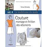 Le mod�lisme de mode, tome 4 : couture, montage et finition des v�tementspar Teresa Gilewska