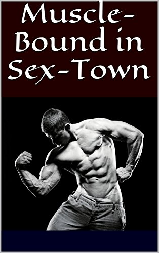 Muscle-Bound in Sex-Town, Vol. 8: Biceps, Pecs and More, a Trilogy of Gay Erotica (Gay Bears and Brawn Erotica Series) (English Edition)