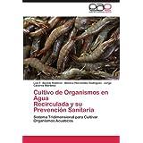 Cultivo de Organismos en Agua Recirculada y su Prevención Sanitaria: Sistema Tridimensional para Cultivar Organismos...