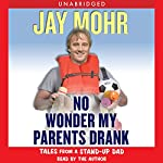 No Wonder My Parents Drank: Tales from a Stand-Up Dad | Jay Mohr