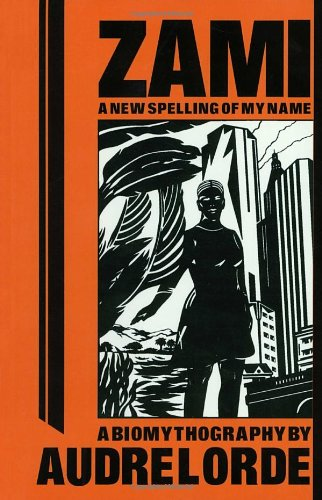 Zami: A New Spelling of My Name - A Biomythography...