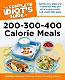 The Complete Idiot&#039;s Guide to 200-300-400 Calorie Meals