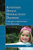 img - for Attention Deficit Hyperactivity Disorder: Concepts, Controversies, New Directions (Medical Psychiatry Series) book / textbook / text book